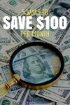 Great ideas for saving an extra $100 a month! These simple tips will definitely help you save.