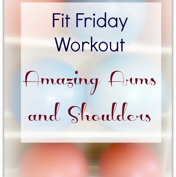 Fit Friday: Amazing Arms and Shoulders