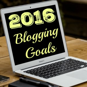 2016 Blogging Goals: My Plan for Growth While Enjoying Life