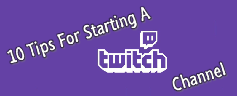 10 Tips For Starting A Twitch Channel Banner