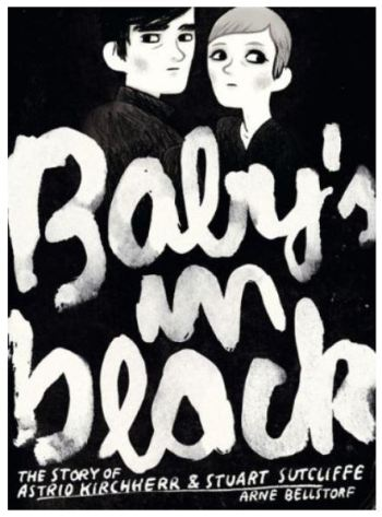 Arne Bellstorf: Baby's in Black: The Story of Astrid Kirchherr and Stuart Sutcliffe