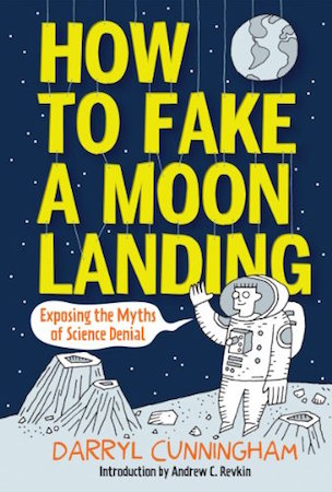 How to Fake a Moon Landing: Exposing the Myths of Science Denial cover