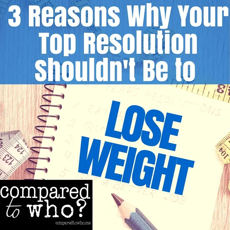 3 Reasons Why Losing Weight Should NOT be Your First New Year's Resolution