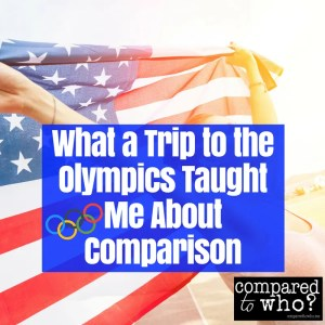 what a trip to the Olympics taught me about comparison