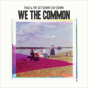Thao-With-The-Get-Down-Stay-Down-We-The-Common
