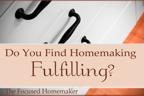 Do you find Homemaking fulfilling?