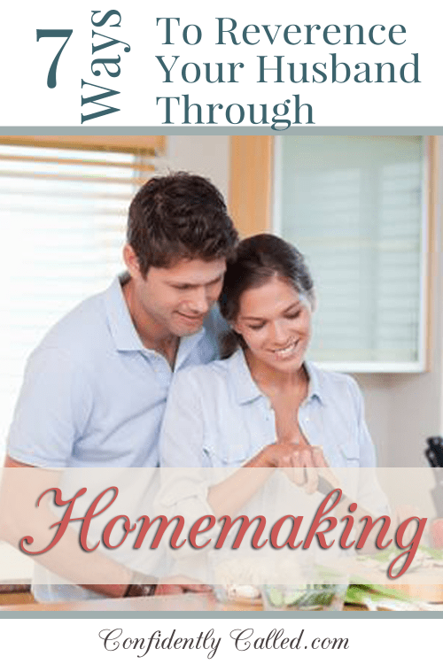 Meeting the most basic needs of a man is foundational in reverencing him & showing respect. Here's 7 ways to reverence your husband through homemaking: