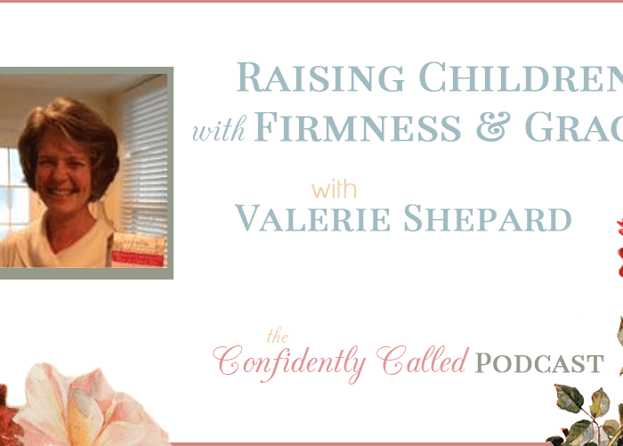 Raising Children with Firmness & Grace with Valerie (Elliot) Shepard – Podcast -015