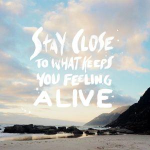 stay close alive