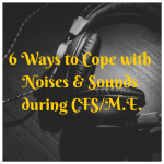 6 Ways to Cope with Noise and Sounds during CFS