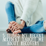 5 Things my Recent Accident Taught me about Recovery