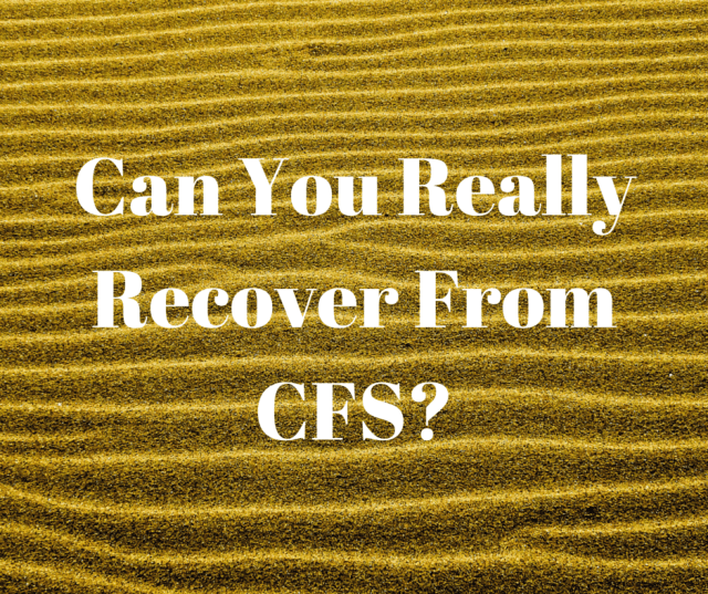 Can You Really Recover From CFS-