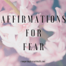 Louise Hay's Affirmations for Fear