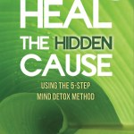 Healing the Hidden Cause with the Mind Detox Method