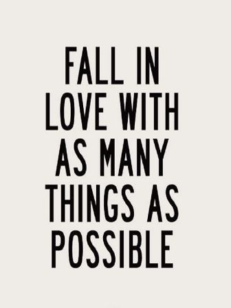 Fall In Love With As Many Things As Possible