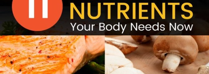 Make Sure You're Getting These 11 Essential Nutrients – You're Body Needs Them Now!