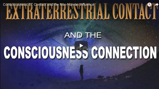Extraterrestrial Contact and the Consciousness Factor (VIDEO)