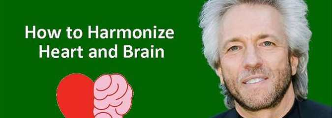 How You Can Quickly and Easily Harmonize Your Heart and Brain – Gregg Braden
