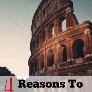4 Reasons to Visit Rome