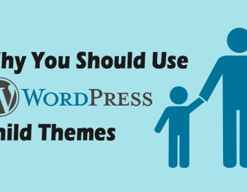 Why You Should Use WordPress Child Themes