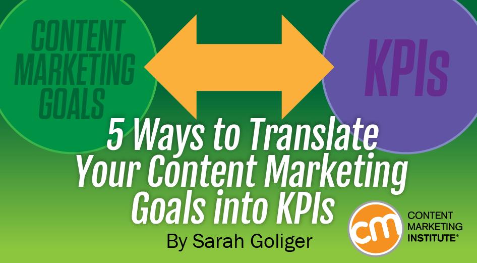 Key Performance Indicators: 5 Ways to Translate Content Marketing Goals into KPIs