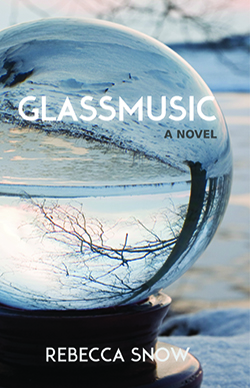 Glassmusic, by Rebecca Snow