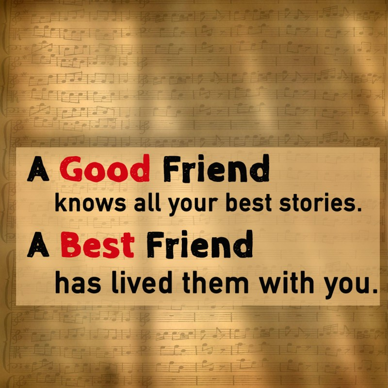 Formidable A Good Friend Knows All Your Stories Friendship Quotes You Would Love To Share Friend Quotes From Movies Friend Quotes Tumblr