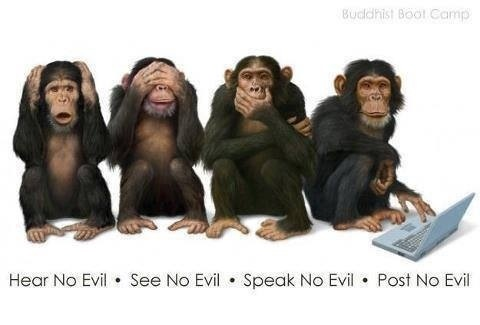 See no evil, hear no evil, speak no evil, post no evil...