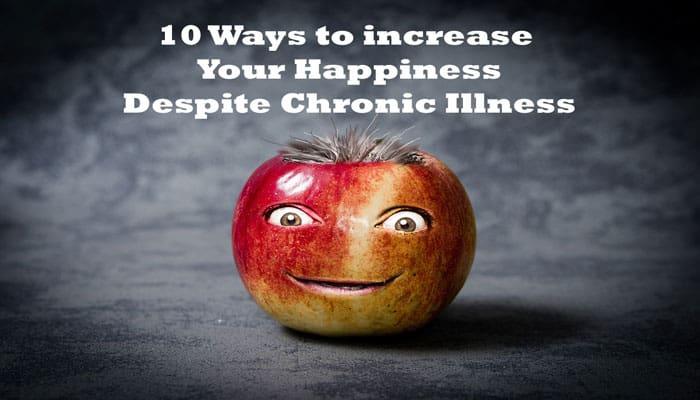 10 Ways to be Happier Despite Chronic Illness