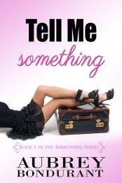 Tell Me Something by Aubrey Bondurant