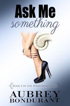 Ask Me Something by Aubrey Bondurant