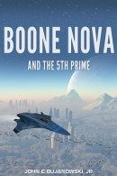 Boone Nova and the 5th Prime by John E. Bujanowski, Jr.