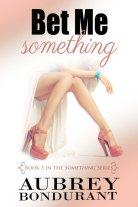 Bet Me Something by Aubrey Bondurant