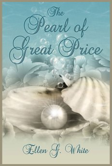 The Pearl of Great Price by E.G. White
