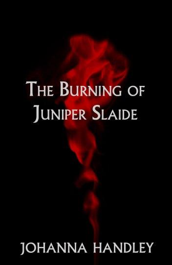 The Burning of Juniper Slaide by Johanna Handley