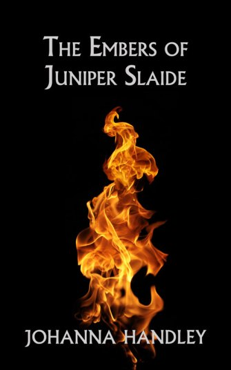 The Embers of Juniper Slaide by Johanna Handley