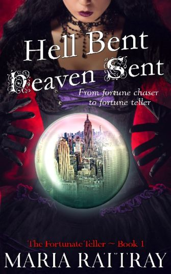 Hell Bent, Heaven Sent by Maria Rattray