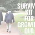 survival-kit-for-growing-old