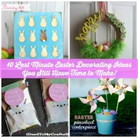 10 Last Minute Easter Decorating Ideas You Still Have Time to Make!