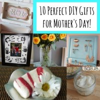 10 Perfect DIY Gifts for Mother's Day!