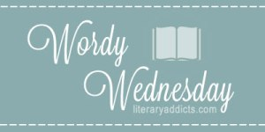 Wordy Wednesday Week 1 – Literary Addicts