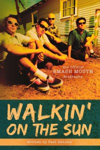 Walkin' On The Sun by Paul DeLisle: Official Smashmouth Biography #giveaway
