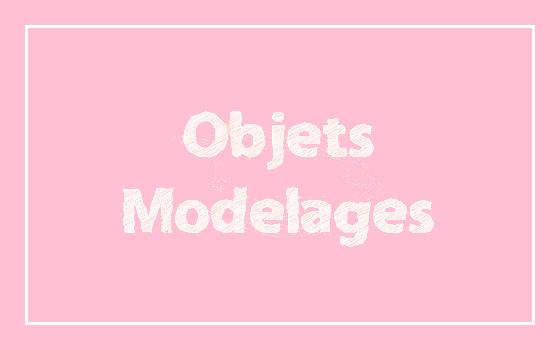 Objets / Modelages