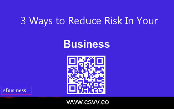 3 Ways to Reduce Risk in Your Business