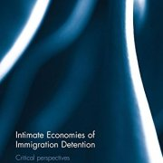 Intimate Economies of Immigration Detention: Critical perspectives (Routledge Frontiers of Political Economy)