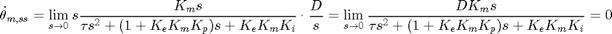 $$ \dot{\theta}_{m,ss} = \lim_{s \rightarrow 0} s \frac{K_m s}{\tau s^2+(1+K_eK_mK_p)s+K_eK_mK_i} \cdot \frac{D}{s} = \lim_{s \rightarrow 0} \frac{DK_m s}{\tau s^2+(1+K_eK_mK_p)s+K_eK_mK_i} = 0 $$