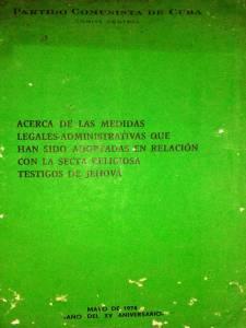 Libelo del Comité Central del Partido Comunista de Cuba de mayo de 1974 declarando la proscripcion todavia no levantada a los Testigos de Jehova
