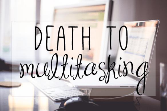 death to multitasking