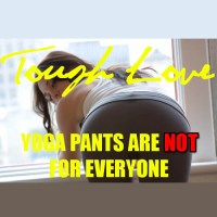 Tough Love: Yoga Pants Are NOT for Everyone