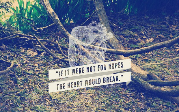 If it werren't for hopes, the heart would break